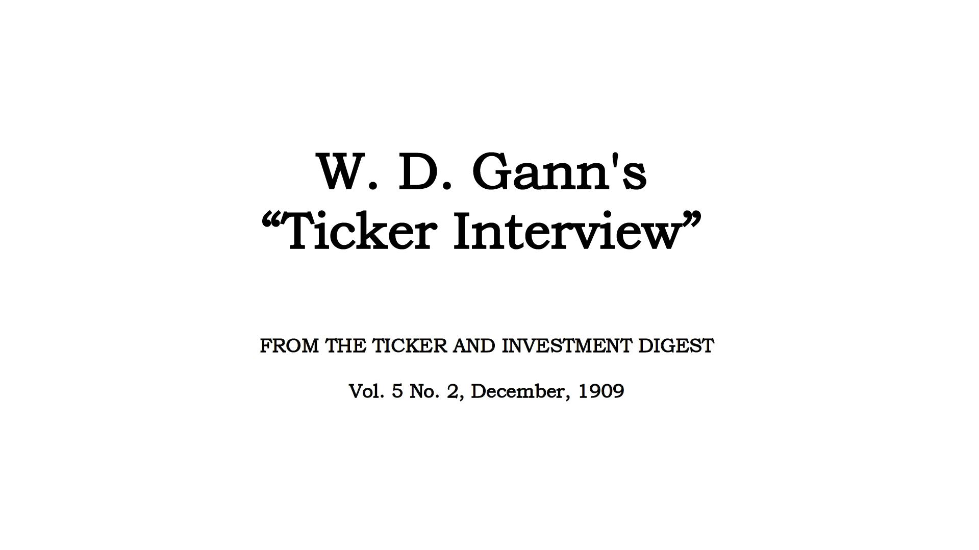 WD Gann Ticker Interview 1909